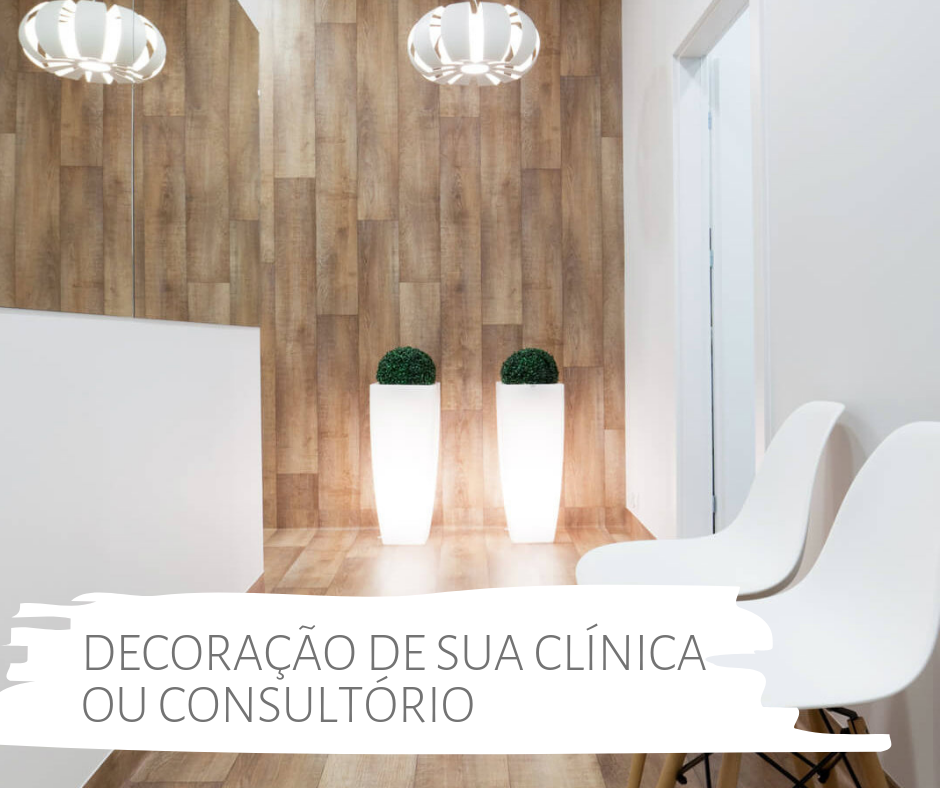 Decoração de clínica e consultório. Qual a melhor decoração para sala de espera.